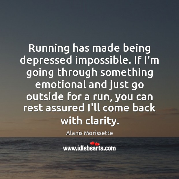 Image, Running has made being depressed impossible. If I'm going through something emotional