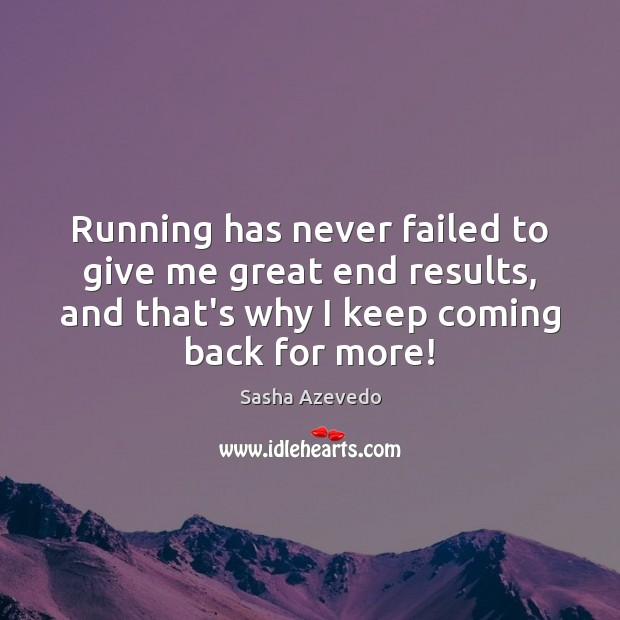 Sasha Azevedo Picture Quote image saying: Running has never failed to give me great end results, and that's
