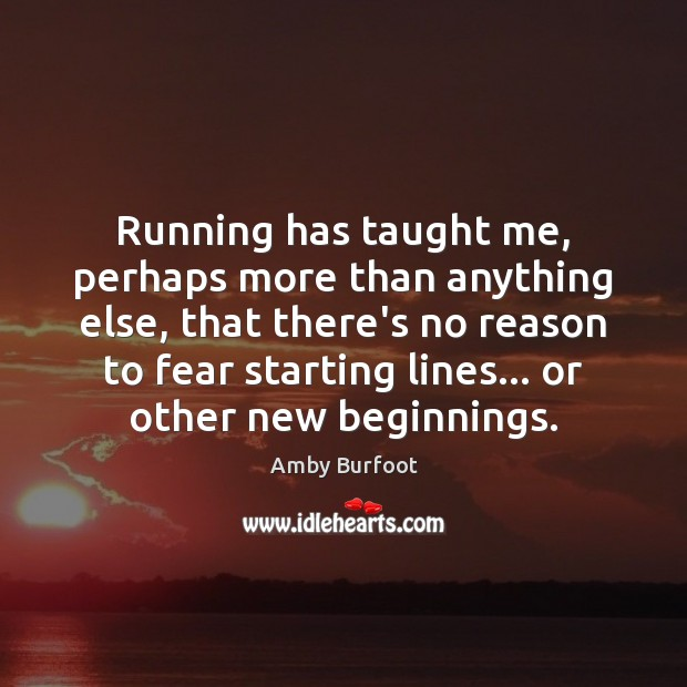 Image, Running has taught me, perhaps more than anything else, that there's no