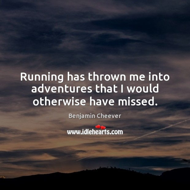 Image, Running has thrown me into adventures that I would otherwise have missed.