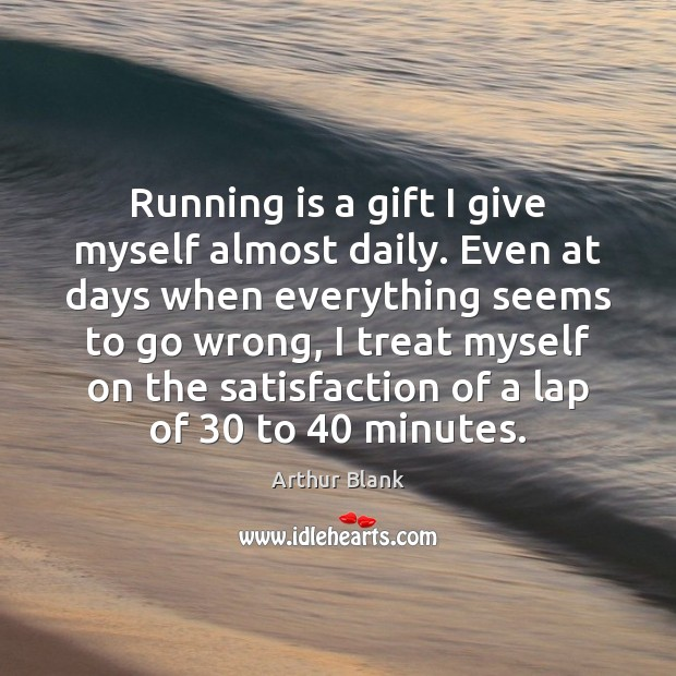 Image, Running is a gift I give myself almost daily. Even at days