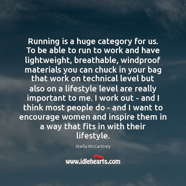 Running is a huge category for us. To be able to run Stella McCartney Picture Quote