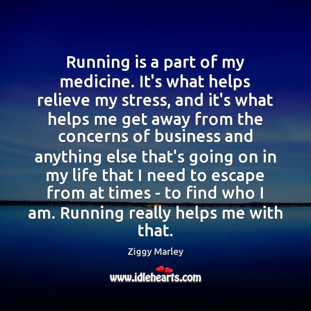 Running is a part of my medicine. It's what helps relieve my Ziggy Marley Picture Quote