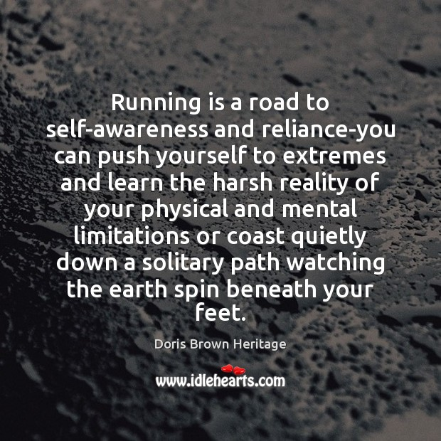 Running is a road to self-awareness and reliance-you can push yourself to Image
