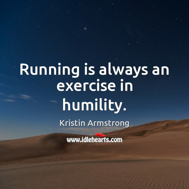 Running is always an exercise in humility. Humility Quotes Image