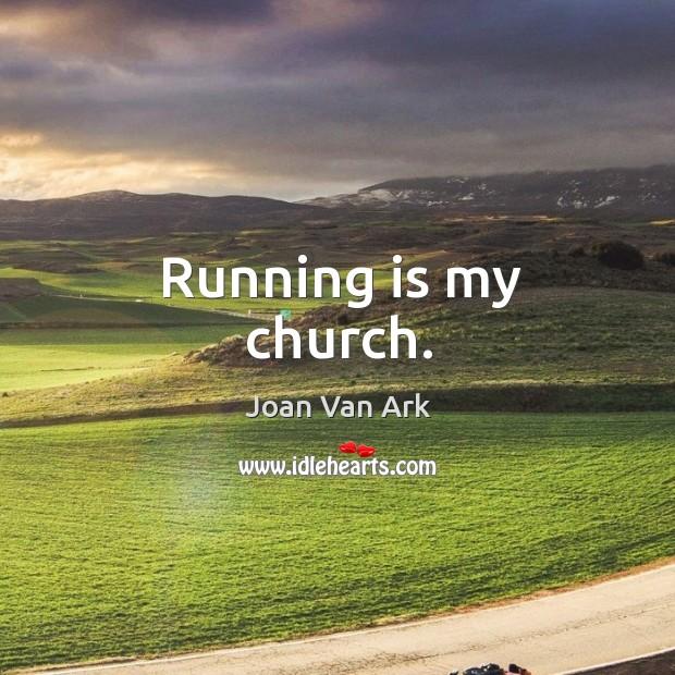 Running is my church. Image