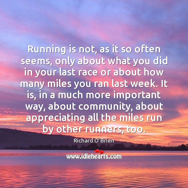 Running is not, as it so often seems, only about what you Richard O'Brien Picture Quote