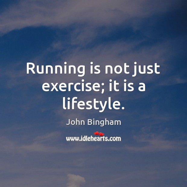 Running is not just exercise; it is a lifestyle. John Bingham Picture Quote