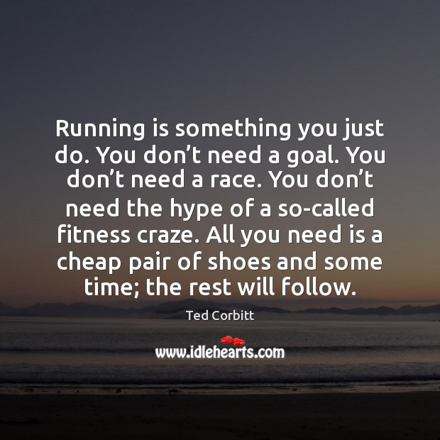 Running is something you just do. You don't need a goal. Image