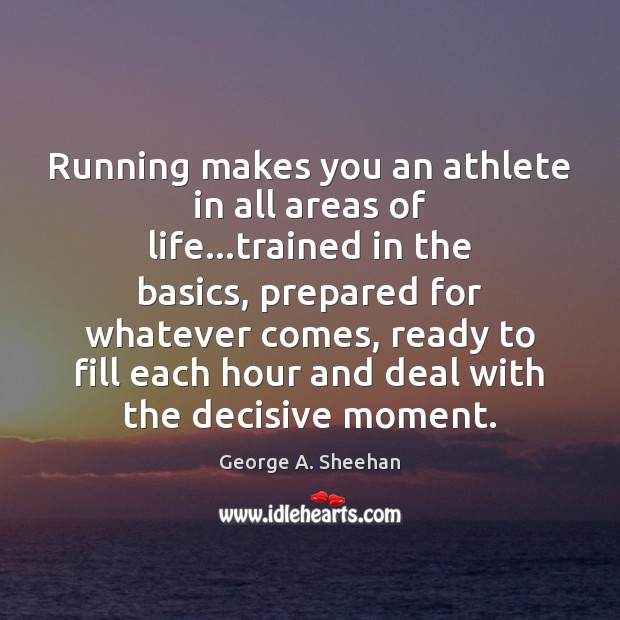 Running makes you an athlete in all areas of life…trained in George A. Sheehan Picture Quote