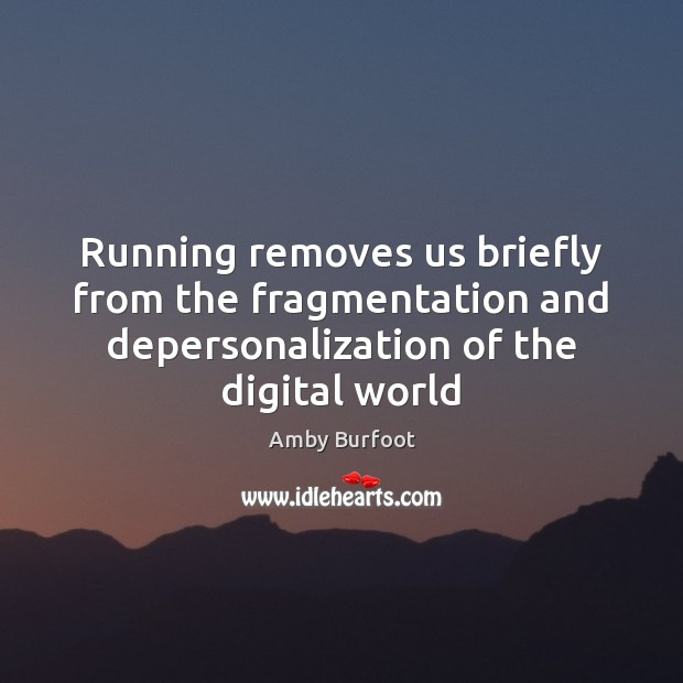 Image, Running removes us briefly from the fragmentation and depersonalization of the digital