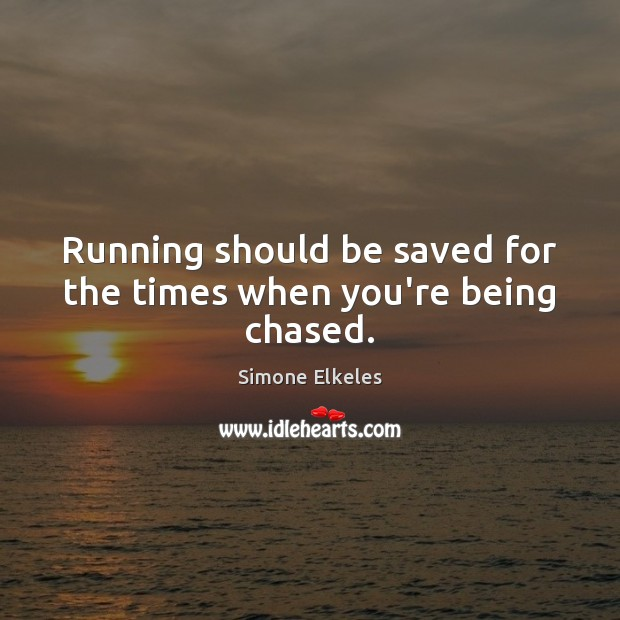 Image, Running should be saved for the times when you're being chased.
