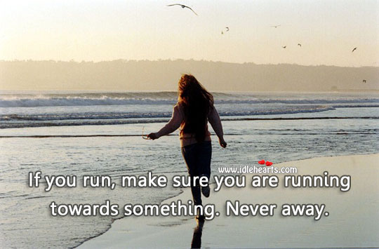 Image, If you run, make sure you are running towards something.