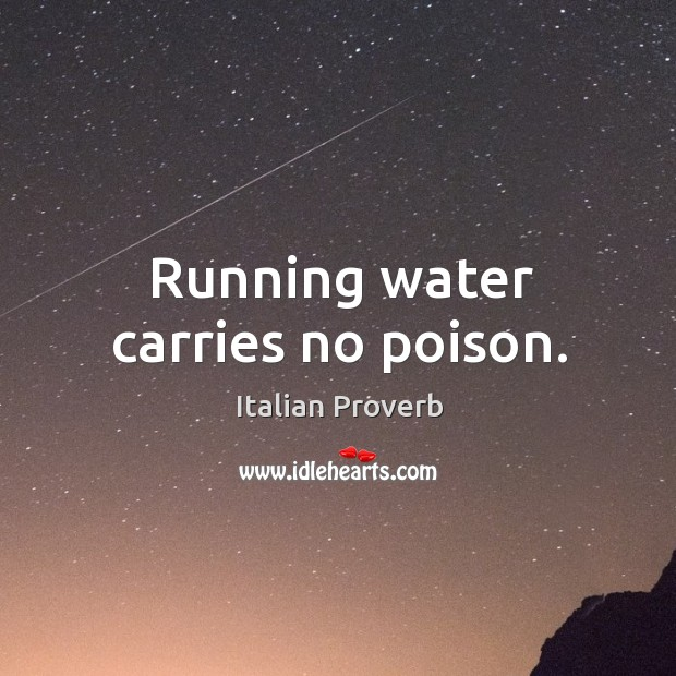 Running water carries no poison. Image