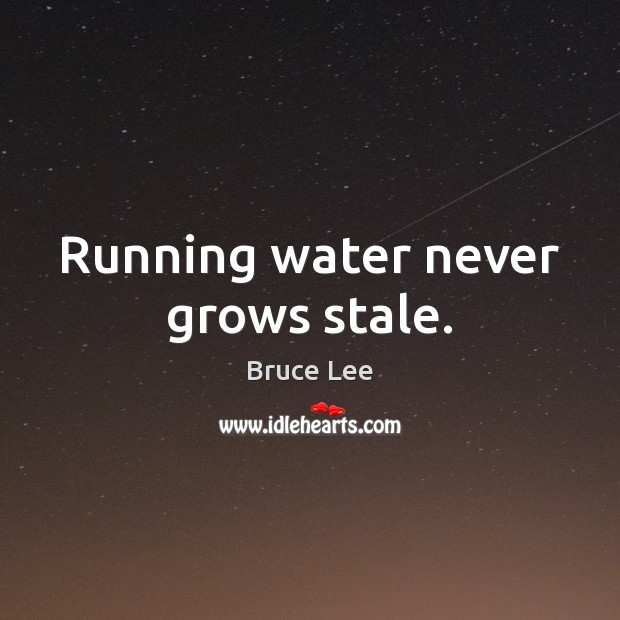Image, Running water never grows stale.