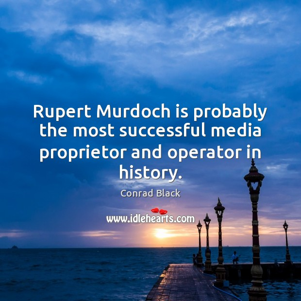 Rupert Murdoch is probably the most successful media proprietor and operator in history. Image