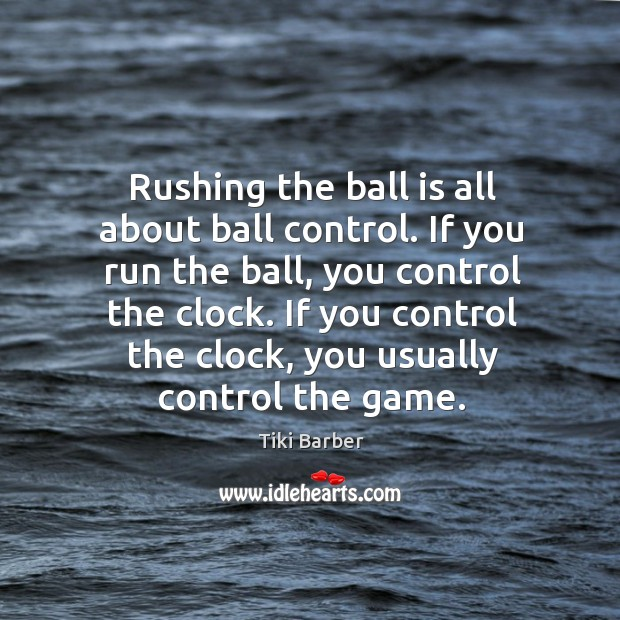 Rushing the ball is all about ball control. If you run the ball, you control the clock. Image