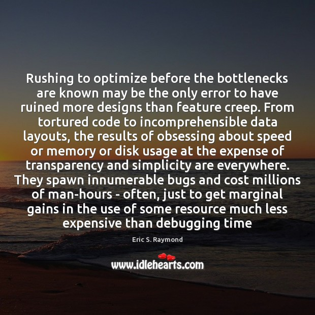 Rushing to optimize before the bottlenecks are known may be the only Eric S. Raymond Picture Quote