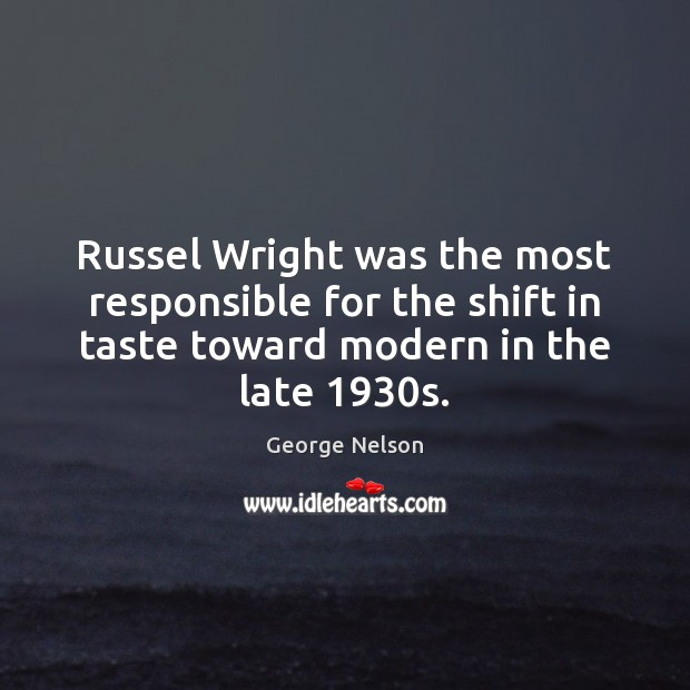 Russel Wright was the most responsible for the shift in taste toward Image
