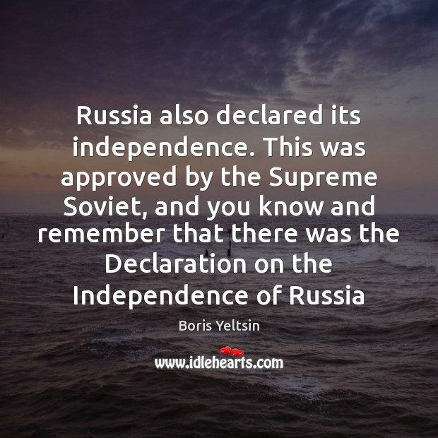Russia also declared its independence. This was approved by the Supreme Soviet, Image