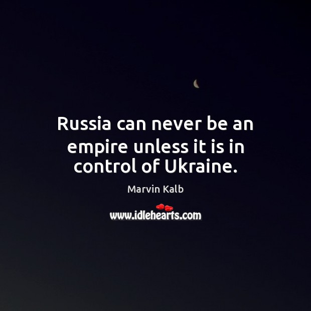 Russia can never be an empire unless it is in control of Ukraine. Image