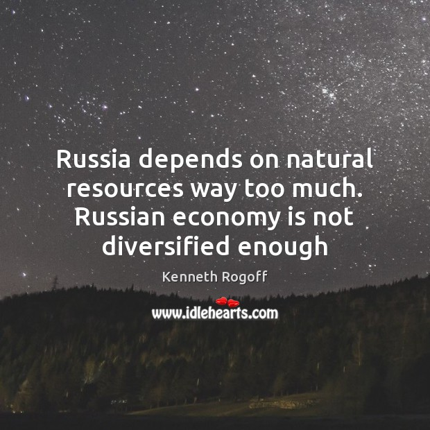 Image, Russia depends on natural resources way too much. Russian economy is not