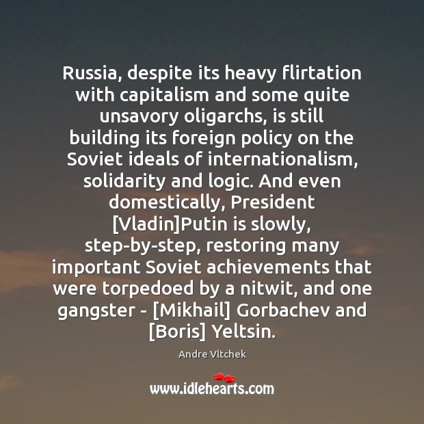 Russia, despite its heavy flirtation with capitalism and some quite unsavory oligarchs, Andre Vltchek Picture Quote