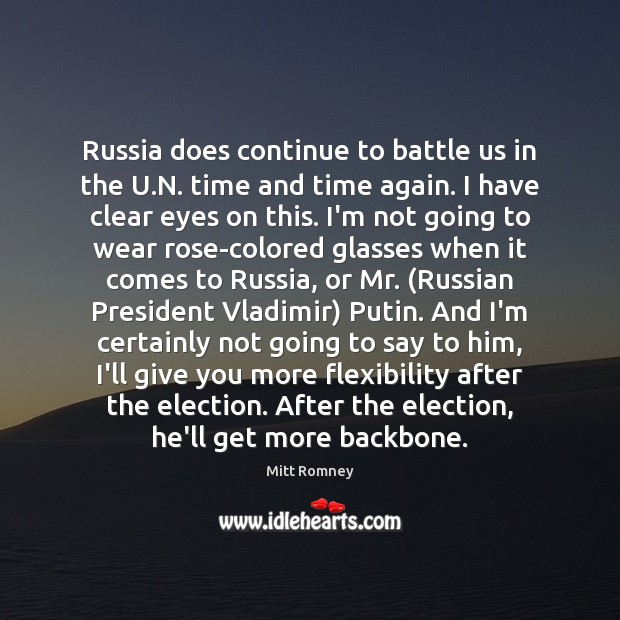 Russia does continue to battle us in the U.N. time and Mitt Romney Picture Quote
