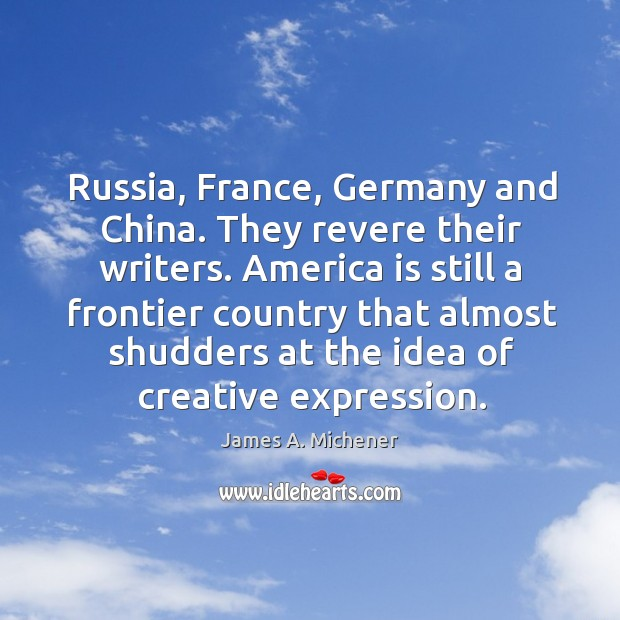 Image, Russia, france, germany and china. They revere their writers.