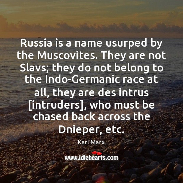 Image, Russia is a name usurped by the Muscovites. They are not Slavs;