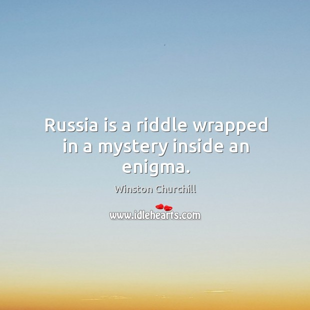 Image, Russia is a riddle wrapped in a mystery inside an enigma.