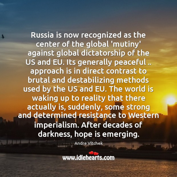 Russia is now recognized as the center of the global 'mutiny' against Andre Vltchek Picture Quote