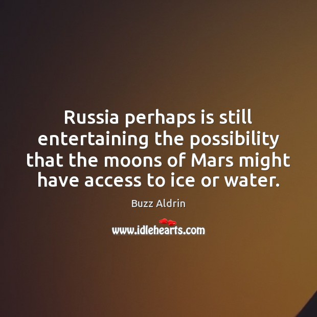 Russia perhaps is still entertaining the possibility that the moons of Mars Buzz Aldrin Picture Quote