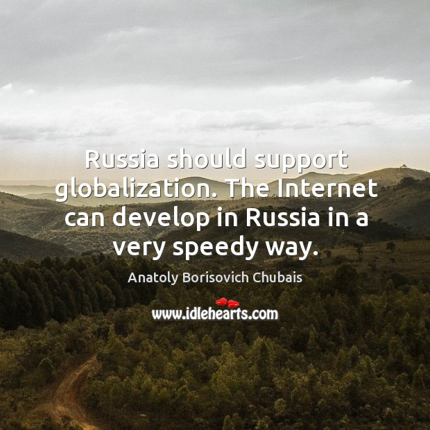 Image, Russia should support globalization. The internet can develop in russia in a very speedy way.