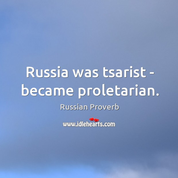 Image, Russia was tsarist – became proletarian.