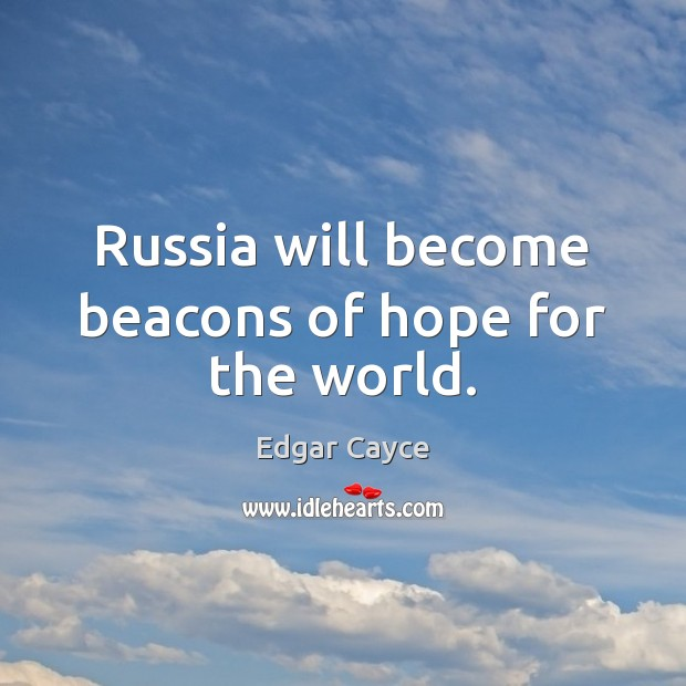 Russia will become beacons of hope for the world. Image