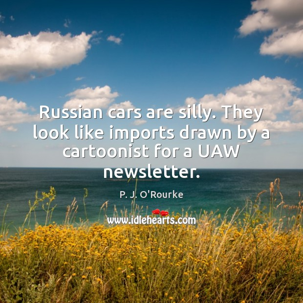 Russian cars are silly. They look like imports drawn by a cartoonist for a UAW newsletter. Image