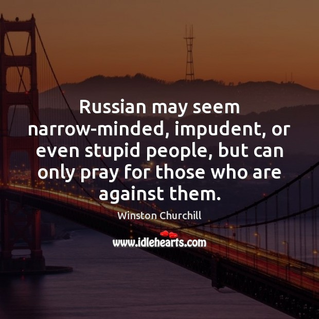 Russian May Seem Narrow Minded Impudent Or Even Stupid People But