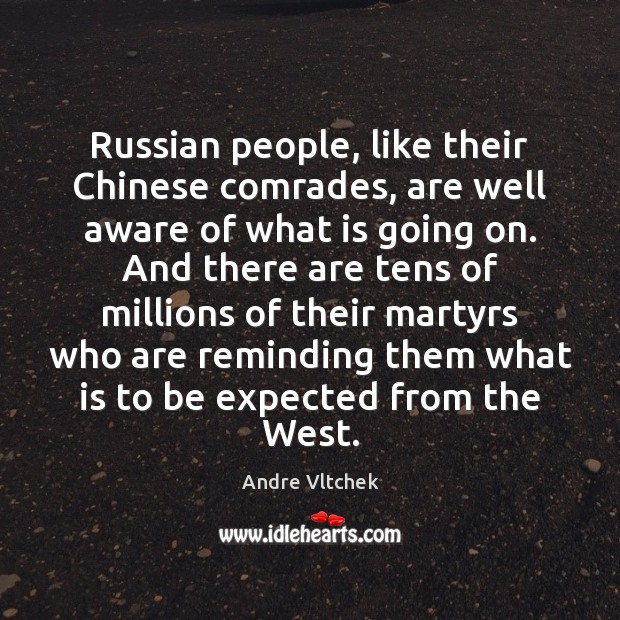 Russian people, like their Chinese comrades, are well aware of what is Andre Vltchek Picture Quote