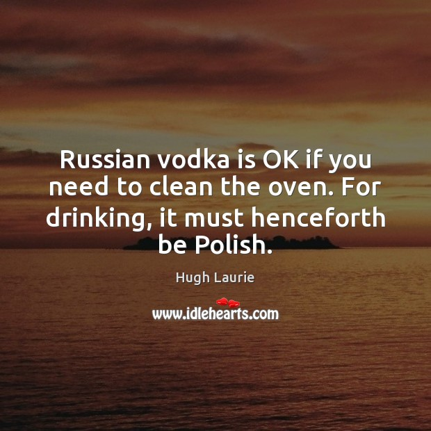 Russian vodka is OK if you need to clean the oven. For Image