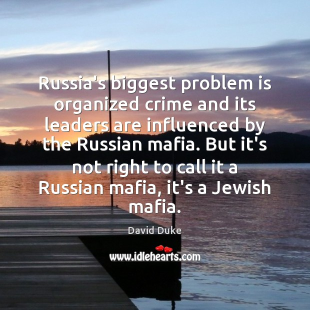 Russia's biggest problem is organized crime and its leaders are influenced by David Duke Picture Quote