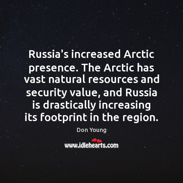 Image, Russia's increased Arctic presence. The Arctic has vast natural resources and security