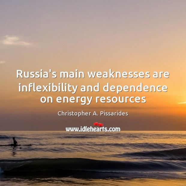 Russia's main weaknesses are inflexibility and dependence on energy resources Image