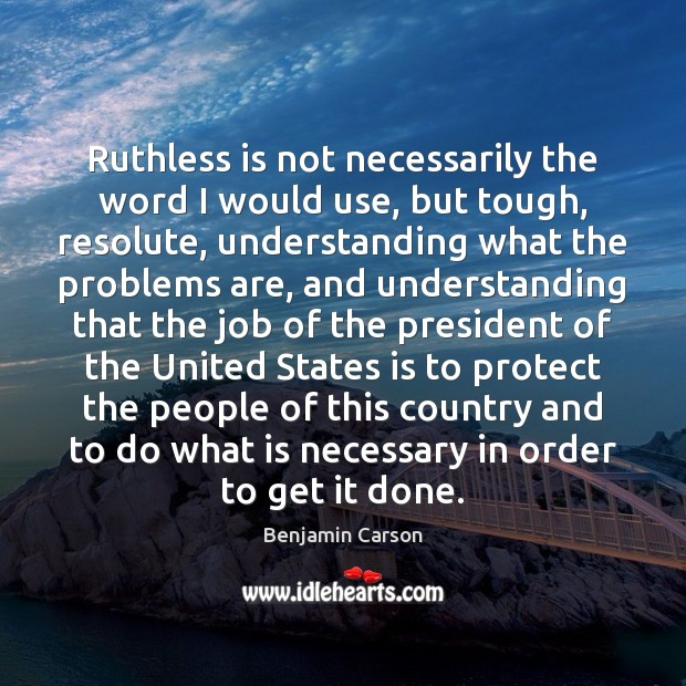 Ruthless is not necessarily the word I would use, but tough, resolute, Image