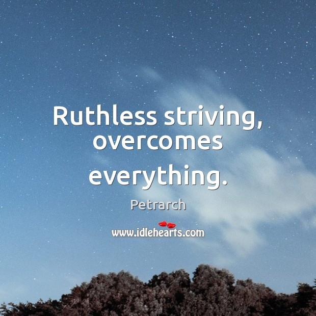 Ruthless striving, overcomes everything. Image