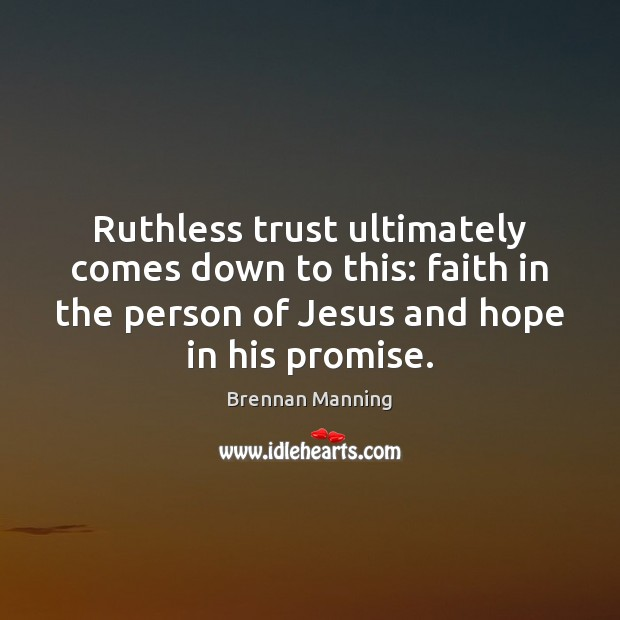 Ruthless trust ultimately comes down to this: faith in the person of Image