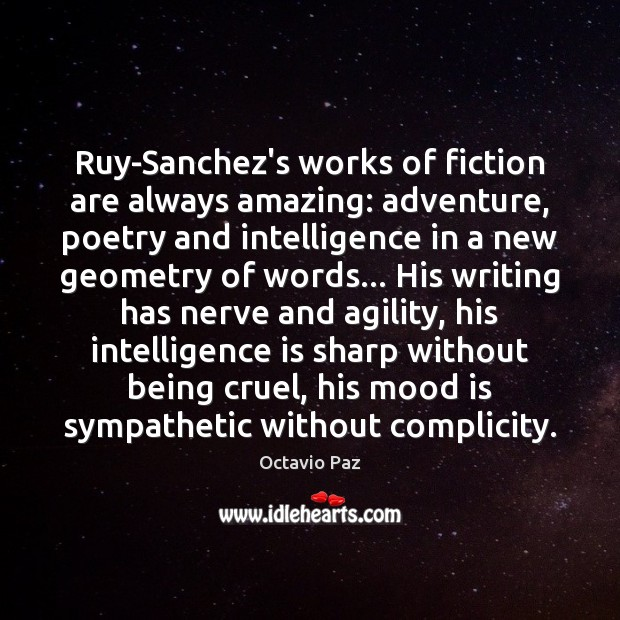 Ruy-Sanchez's works of fiction are always amazing: adventure, poetry and intelligence in Octavio Paz Picture Quote