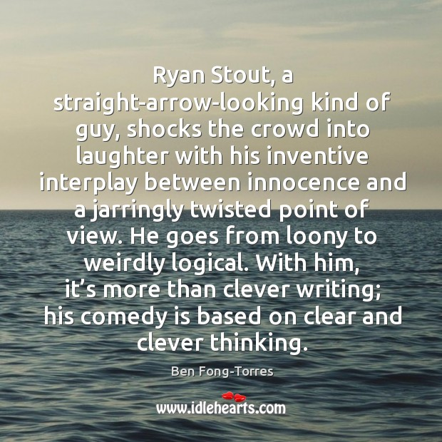 Image, Ryan Stout, a straight-arrow-looking kind of guy, shocks the crowd into laughter