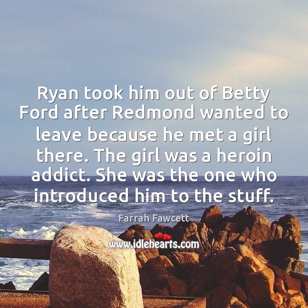 Image, Ryan took him out of Betty Ford after Redmond wanted to leave