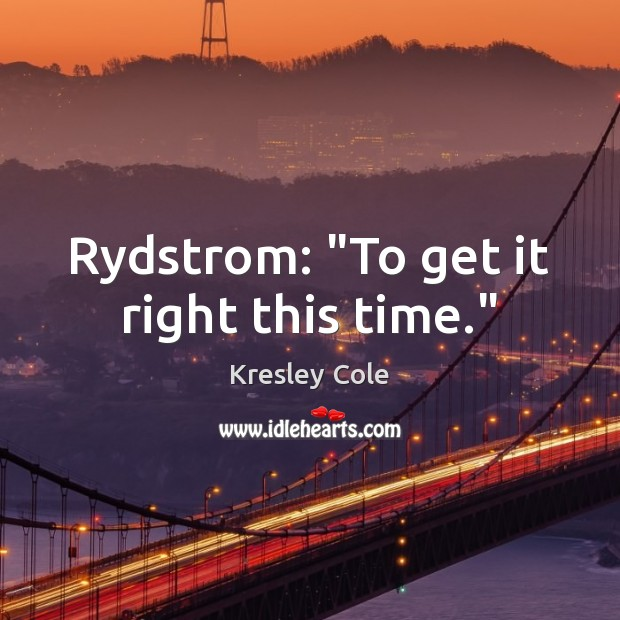 "Rydstrom: ""To get it right this time."" Kresley Cole Picture Quote"